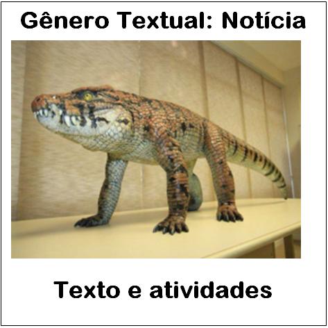 Atividades com Gênero Textual - Notícia: Fóssil de crocodilo encontrado no Brasil