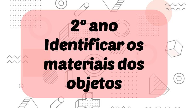 Atividade Identificar os Materiais dos Objetos (EF02CI01)