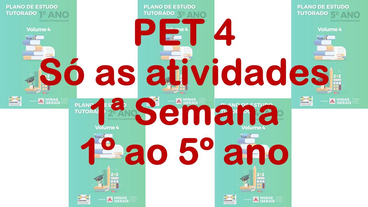 PET 4 - Só as atividades da 1ª Semana (1º ao 5º ano)