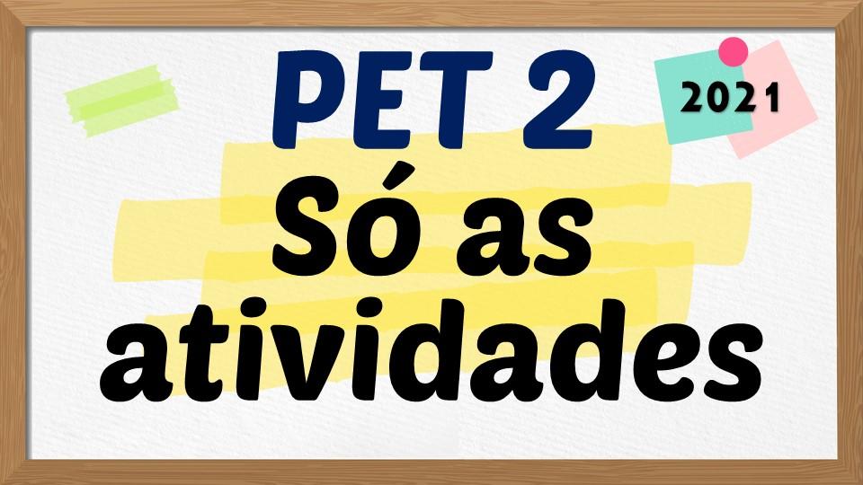 PET 2 - Só as atividades - 2021